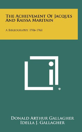9781258281243: The Achievement of Jacques and Raissa Maritain: A Bibliography, 1906-1961