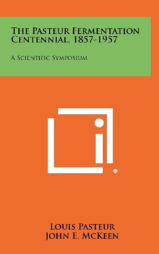 9781258282943: The Pasteur Fermentation Centennial, 1857-1957: A Scientific Symposium