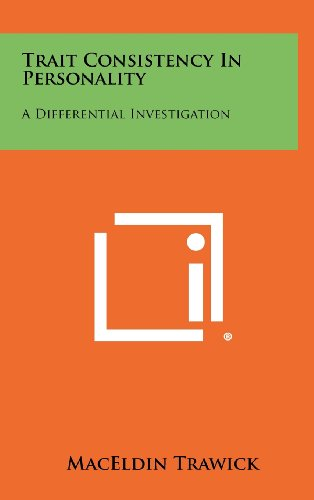 Trait Consistency in Personality: A Differential Investigation: Maceldin Trawick