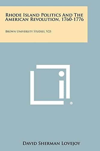 9781258289980: Rhode Island Politics and the American Revolution, 1760-1776: Brown University Studies, V23