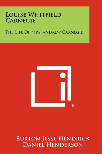 9781258290795: Louise Whitfield Carnegie: The Life Of Mrs. Andrew Carnegie