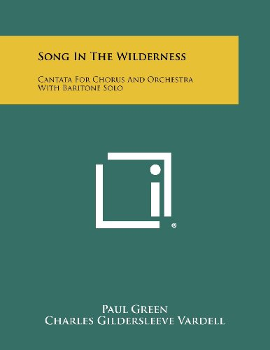 Song in the Wilderness: Cantata for Chorus and Orchestra with Baritone Solo (1258292394) by Green, Paul; Vardell, Charles Gildersleeve