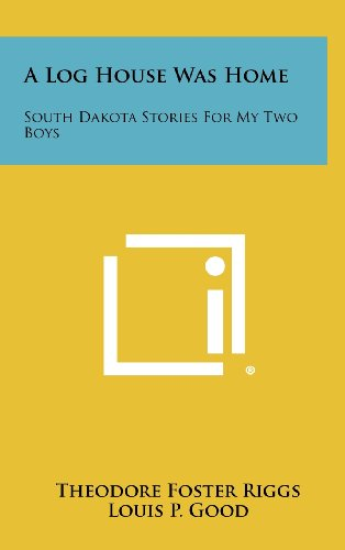 9781258294366: A Log House Was Home: South Dakota Stories For My Two Boys