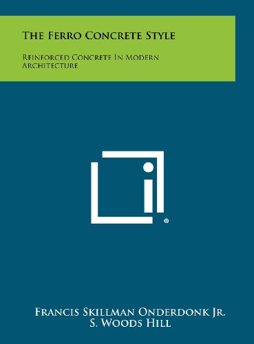 9781258294793: The Ferro Concrete Style: Reinforced Concrete In Modern Architecture