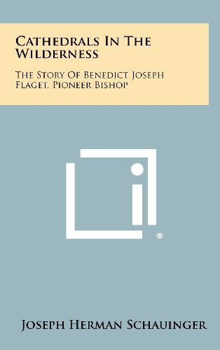 9781258295844: Cathedrals In The Wilderness: The Story Of Benedict Joseph Flaget, Pioneer Bishop