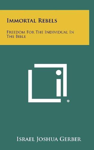 Immortal Rebels: Freedom for the Individual in: Israel Joshua Gerber