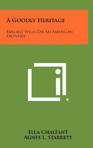 9781258296544: A Goodly Heritage: Earliest Wills On An American Frontier