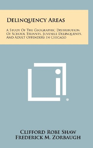 9781258297015: Delinquency Areas: A Study Of The Geographic Distribution Of School Truants, Juvenile Delinquents, And Adult Offenders In Chicago