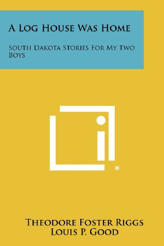 9781258300845: A Log House Was Home: South Dakota Stories For My Two Boys
