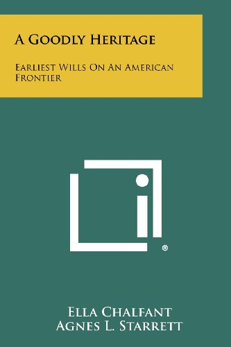 9781258301644: A Goodly Heritage: Earliest Wills on an American Frontier