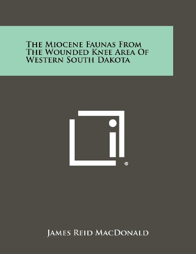 The Miocene Faunas From The Wounded Knee: James Reid MacDonald