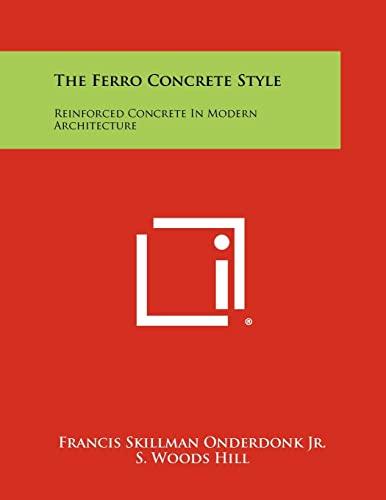 9781258304607: The Ferro Concrete Style: Reinforced Concrete in Modern Architecture