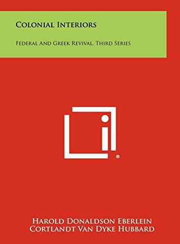 Colonial Interiors: Federal And Greek Revival, Third Series: Eberlein, Harold Donaldson, Hubbard, ...