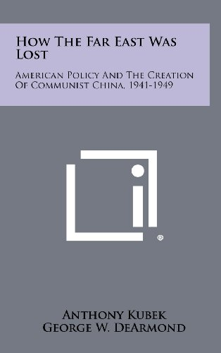 9781258307363: How The Far East Was Lost: American Policy And The Creation Of Communist China, 1941-1949