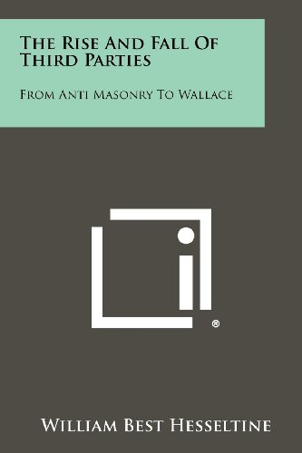 9781258311582: The Rise and Fall of Third Parties: From Anti Masonry to Wallace