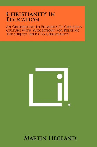 9781258311599: Christianity in Education: An Orientation in Elements of Christian Culture with Suggestions for Relating the Subject Fields to Christianity