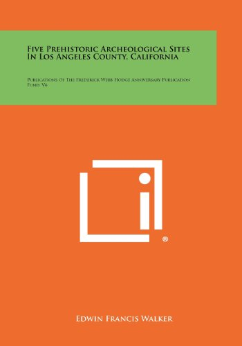 9781258316334: Five Prehistoric Archeological Sites In Los Angeles County, California: Publications Of The Frederick Webb Hodge Anniversary Publication Fund, V6