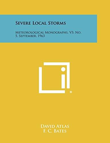 9781258316723: Severe Local Storms: Meteorological Monographs, V5, No. 5, September, 1963