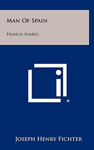 Man Of Spain: Francis Suarez: Joseph Henry Fichter