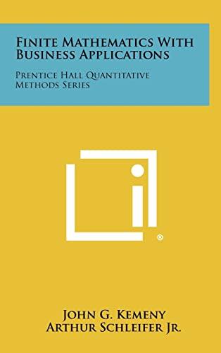 9781258321888: Finite Mathematics With Business Applications: Prentice Hall Quantitative Methods Series