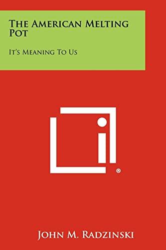 The American Melting Pot: It s Meaning: John M Radzinski