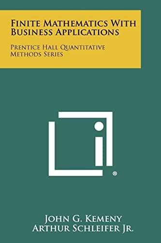 9781258328368: Finite Mathematics With Business Applications: Prentice Hall Quantitative Methods Series