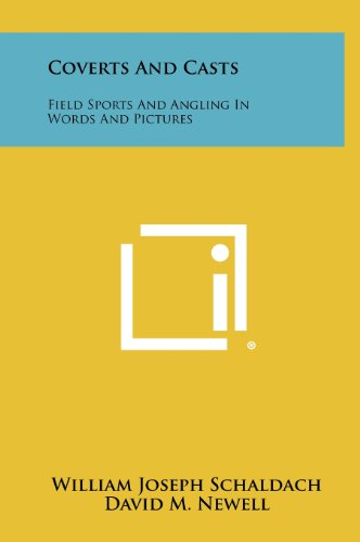 Coverts and Casts: Field Sports and Angling: Schaldach, William Joseph