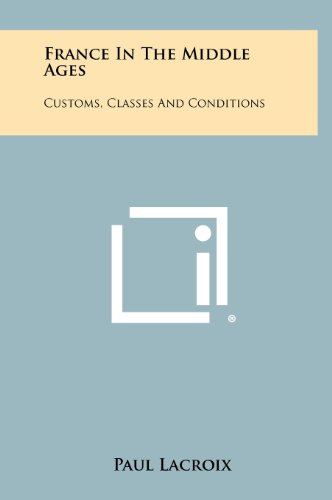 9781258329402: France in the Middle Ages: Customs, Classes and Conditions
