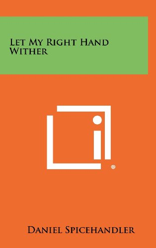 Let My Right Hand Wither (Hardback): Daniel Spicehandler