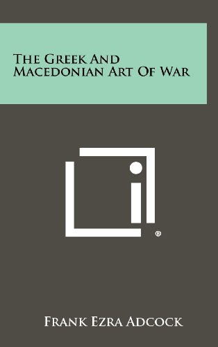 The Greek And Macedonian Art Of War: Frank Ezra Adcock