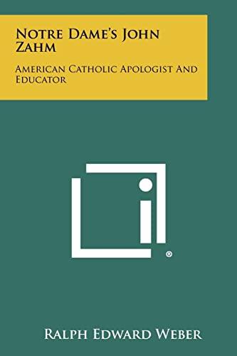 9781258337582: Notre Dame's John Zahm: American Catholic Apologist And Educator