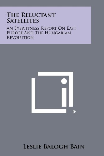 9781258337797: The Reluctant Satellites: An Eyewitness Report on East Europe and the Hungarian Revolution