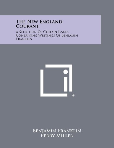 The New England Courant: A Selection Of Certain Issues Containing Writings Of Benjamin Franklin (1258340917) by Franklin, Benjamin