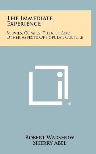 9781258342043: The Immediate Experience: Movies, Comics, Theater And Other Aspects Of Popular Culture