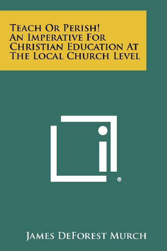 9781258348311: Teach Or Perish! An Imperative For Christian Education At The Local Church Level