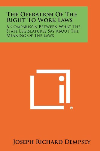 The Operation Of The Right To Work Laws: A Comparison Between What The State Legislatures Say About...