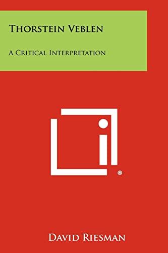 Thorstein Veblen: A Critical Interpretation (1258350130) by David Riesman