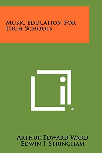 Music Education For High Schools: Ward, Arthur Edward