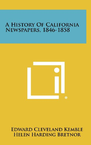 A History of California Newspapers, 1846-1858: Kemble, Edward Cleveland