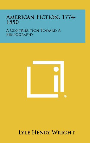 American Fiction, 1774-1850: A Contribution Toward a Bibliography: Lyle Henry Wright