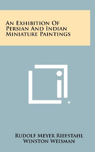 9781258354039: An Exhibition Of Persian And Indian Miniature Paintings