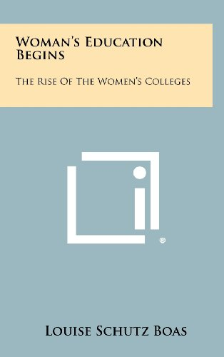 9781258355326: Woman's Education Begins: The Rise Of The Women's Colleges