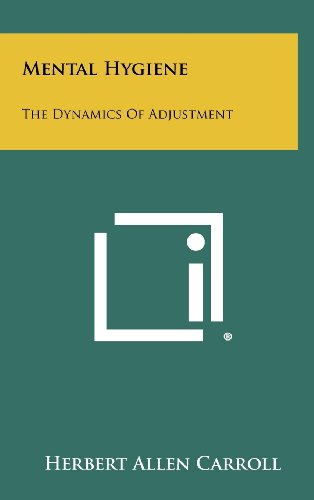Mental Hygiene: The Dynamics of Adjustment (Hardback): Herbert Allen Carroll