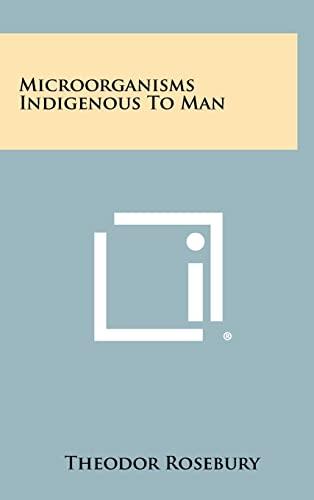 Microorganisms Indigenous to Man: Rosebury, Theodor