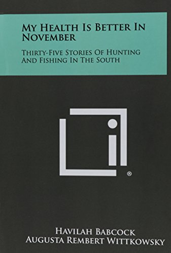 9781258355791: My Health Is Better In November: Thirty-Five Stories Of Hunting And Fishing In The South