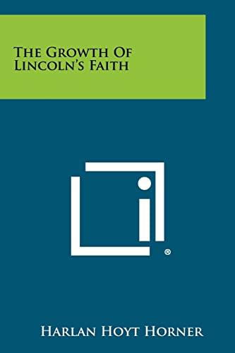 9781258361563: The Growth of Lincoln's Faith