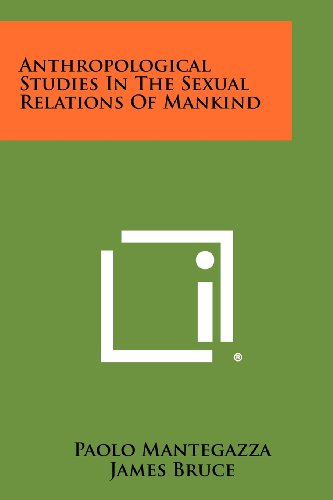 Anthropological Studies In The Sexual Relations Of: Mantegazza, Paolo; Bruce,