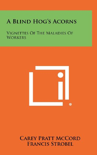 9781258369286: A Blind Hog's Acorns: Vignettes of the Maladies of Workers