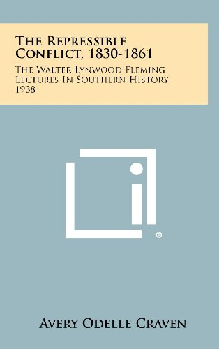 9781258372507: The Repressible Conflict, 1830-1861: The Walter Lynwood Fleming Lectures in Southern History, 1938