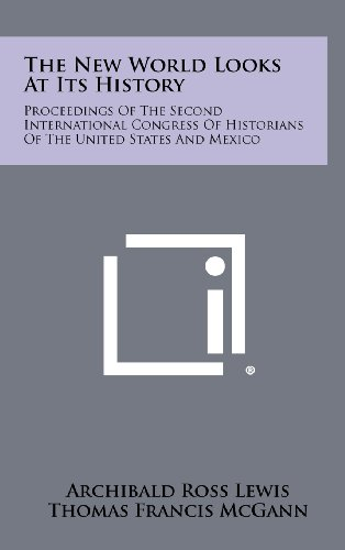 9781258375560: The New World Looks at Its History: Proceedings of the Second International Congress of Historians of the United States and Mexico